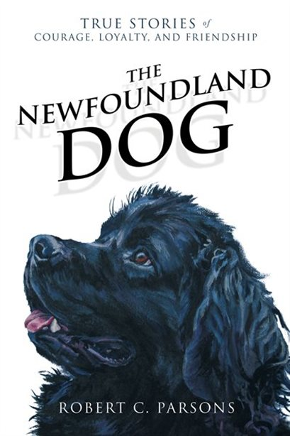 Image for The Newfoundland Dog : True Stories of Courage, Loyalty, and Friendship.  First Edition