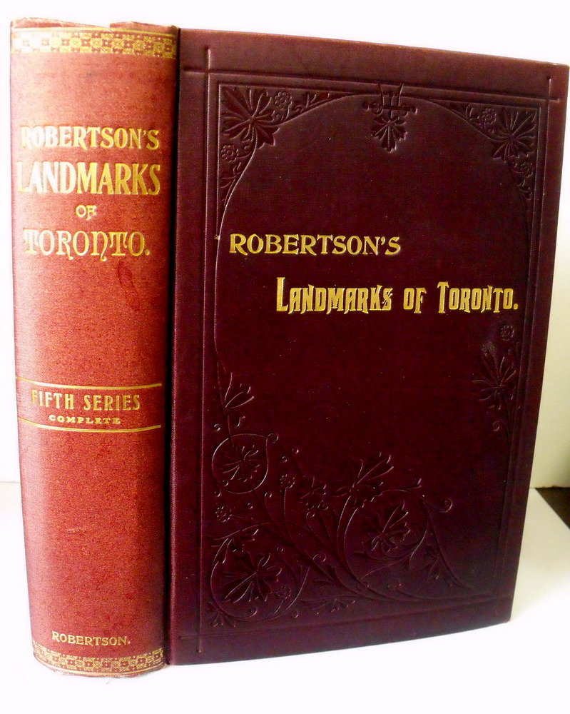 Image for Robertson's Landmarks of Toronto : A Collection of Historical Sketches of the Old Town of York From 1792 until 1837 and of Toronto from 1834 to 1908. Fifth Series. First Edition
