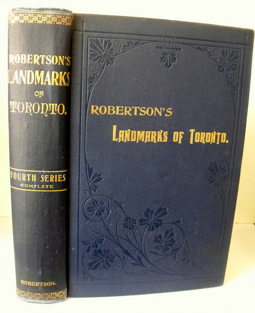 Image for Robertson's Landmarks of Toronto : A Collection of Historical Sketches of the Old Town of York From 1792 until 1837 and of Toronto from 1834 to 1904. Fourth Series. First Edition