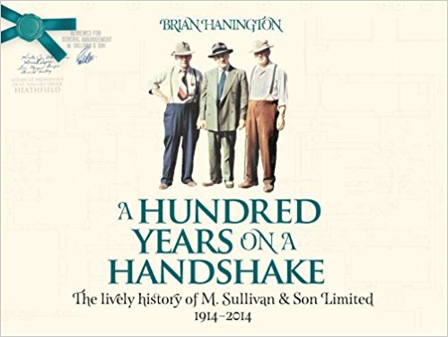 Image for A Hundred Years on a Handshake : The lively history of M. Sullivan & Son Limited 1914-2014. First Edition, Signed