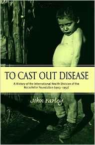 Image for To Cast Out Disease : A History of the International Health Division of the Rockefeller Foundation (1913-1951). First Edition in dustjacket