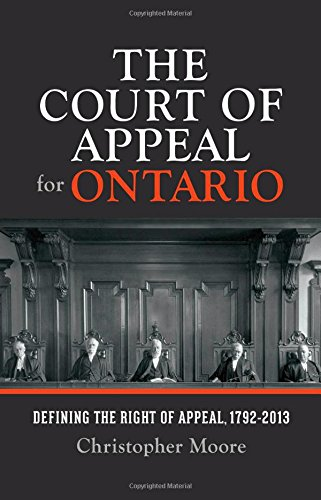 Image for The Court of Appeal for Ontario : Defining the Right of Appeal, 1792-2013.  First Edition in dustjacket.
