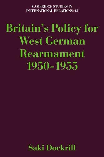 Image for Britain's Policy for West German Rearmament 1950-1955. First Editon in dustjacket
