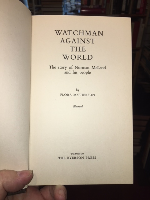 Image for Watchman Against The World : The Story of Norman McLeod and His People.  First Canadian Edition in dustjacket