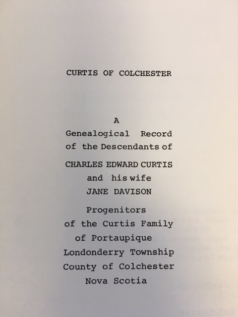 Image for Curtis of Colchester : A Genealogical Record of the Descendants of Charles Edward Curtis and his wife Jane Davison, Progenitors of the Curtis Family of Portaupique, Londonderry Township, County of Colchester, Nova Scotia.  First Edition, Signed