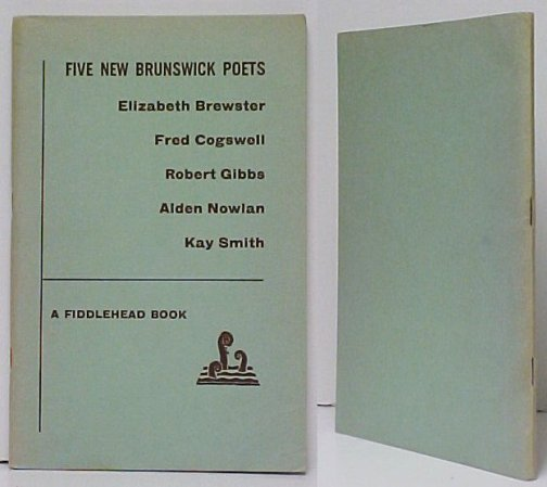 Image for Five New Brunswick Poets : Elizabeth Brewster, Fred Cogswell, Robert Gibbs,Alden Nowlan, Kay Smith