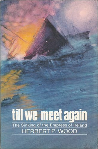 Image for Till We Meet Again : The Sinking of the Empress of Ireland.  First Edition.