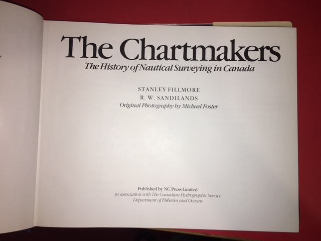 Image for The Chartmakers : A History of Nautical Surveying in Canada.  First Edition in dustjacket