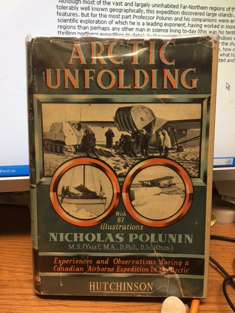 Image for Arctic Unfolding : Experiences and Observations during a Canadian Airborne Expedition in Northern Ungava, the Northwest Territories, and the Arctic Archipelago. First Edition in dustjacket, Signed