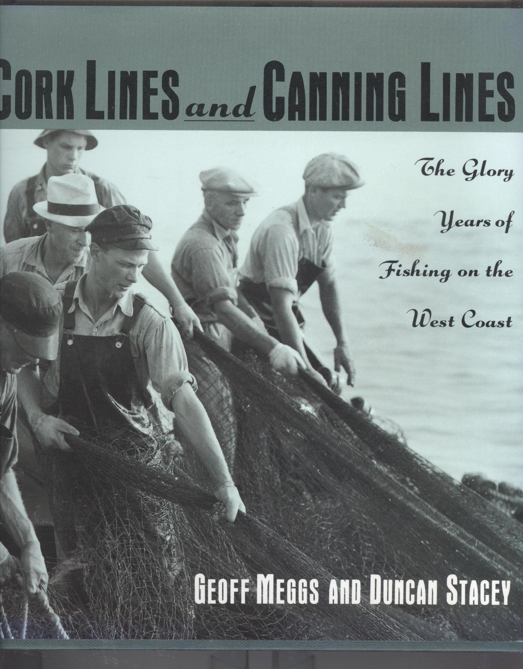 Image for Cork Lines and Canning Lines : The Glory Years of Fishing on the West Coast. First Edition in dustjacket.