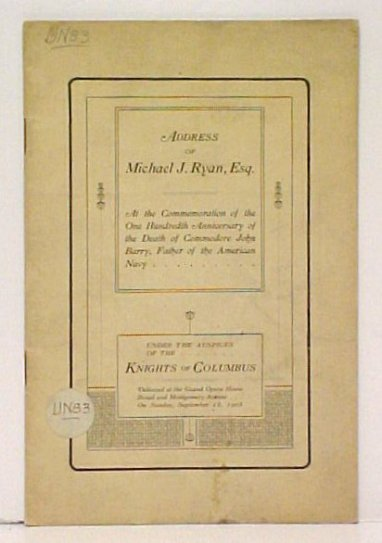 Image for Address of Michael J. Ryan, Esq at the Commemoration of the One Hundredth Anniversary of the Death of Commodore Barry, Father of the American Navy