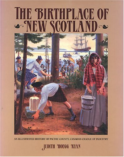 Image for Birthplace of New Scotland : An Illustrated History of Pictou County, Canada's Cradle of Industry. First Edition