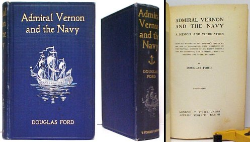 Image for Admiral Vernon and the Navy  : A Memoir and Vindication: Being an Account of the Admiral's Career at Sea and in Parliament. 1st UK no dj