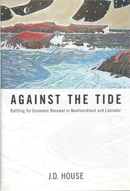Image for Against the Tide : Battling for Economic Renewal in Newfoundland and Labrador. 2nd in dj.
