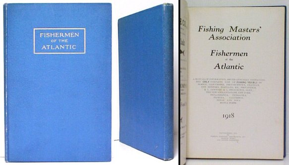 Image for Fishermen of the Atlantic 1918 : A Manual of Information, issued annually, containing the ONLY complete list of FISHING VESSELS of Boston, Gloucester,Provincetown, Chatham, New Bedford, Portland, ME., Providence, R. I., Newp ort, R. I., Stonington, Conn.