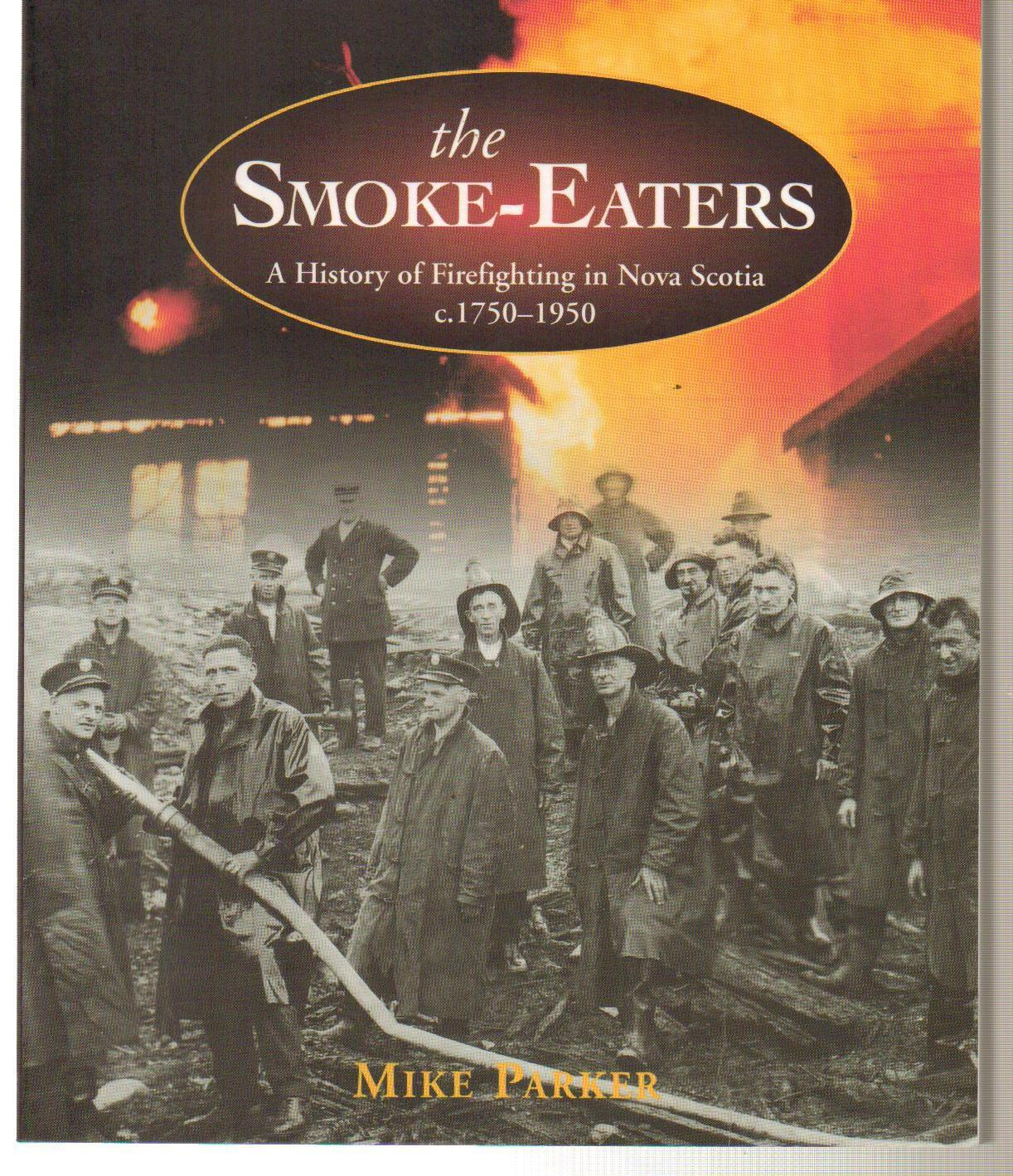 Image for The Smoke-Eaters : A History of Firefighting in Nova Scotia c. 1750-1950.  First Edition