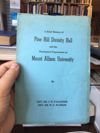 Image for A Brief History of Pine Hill Divinity Hall and the Theological Department at Mount Allison University. First Edition