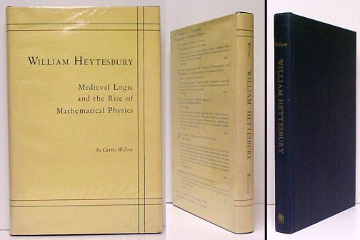Image for William Heytesbury : Medieval Logic and the Rise of Mathematical Physics. 2nd printing in dustjacket