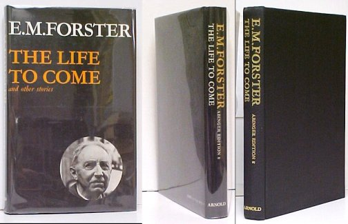 Image for Life to Come and other stories. Abinger Edition of E.M. Forster Volume 8. First Edition in dustjacket