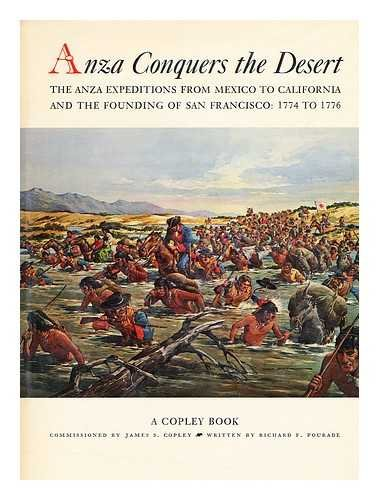 Image for Anza Conquers the Desert : The Anza Expeditions from Mexico to California and the Founding of San Francisc 1774 to 1776.  in dj
