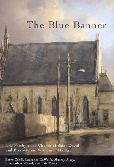 Image for Blue Banner : The Presbyterian Church of Saint David and Presbyterian Witness in Halifax. First Edition in dustjacket