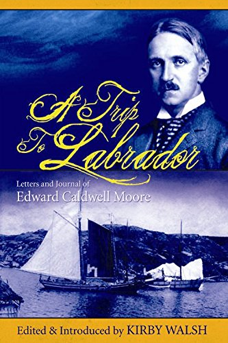 Image for A Trip to Labrador : Letters and Journal of Edward Caldwell Moore. First Edition