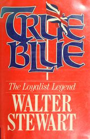 Image for True Blue : The Loyalist Legend. First Edition in dustjacket
