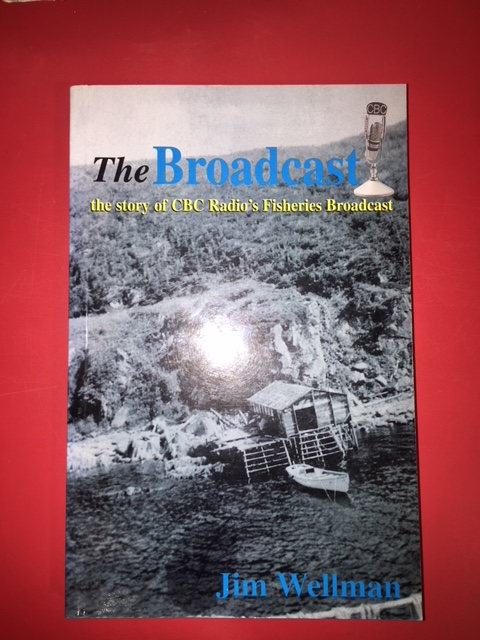 Image for The Broadcast : The Story of CBC Radio's Fisheries Broadcast.  First Edition, Signed