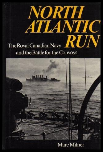 Image for North Atlantic Run : The Royal Canadian Navy and the Battle for the Convoys.  3rd Printing in dustjacket