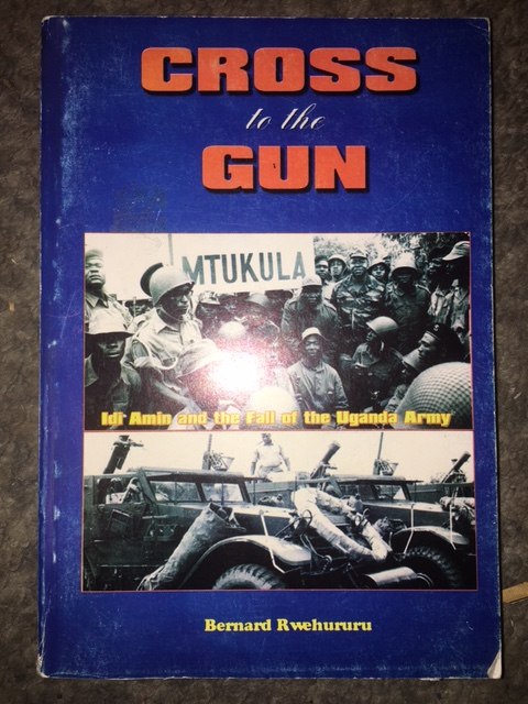 Image for Cross to the Gun  : Idi Amin and the Fall of the Uganda Army. First Edition.