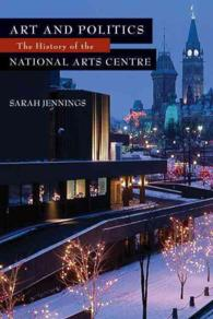 Image for Art and Politics : The History of the National Arts Centre.