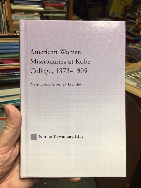 Image for American Women Missionaries at Kobe College, 1873-1909  : New Dimensions in Gender. First Edition