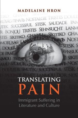 Image for Translating Pain : Immigrant Suffering in Literature and Culture. First Edition in dustjacket.