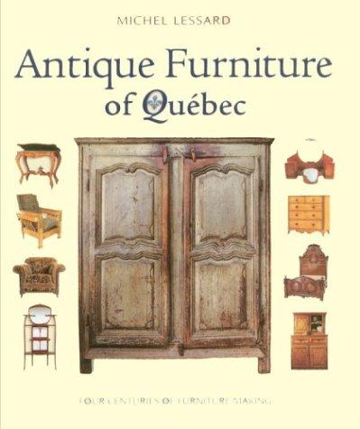 Image for Antique Furniture of Quebec : Four Centuries of Furniture Making. First Edition in dustjacket